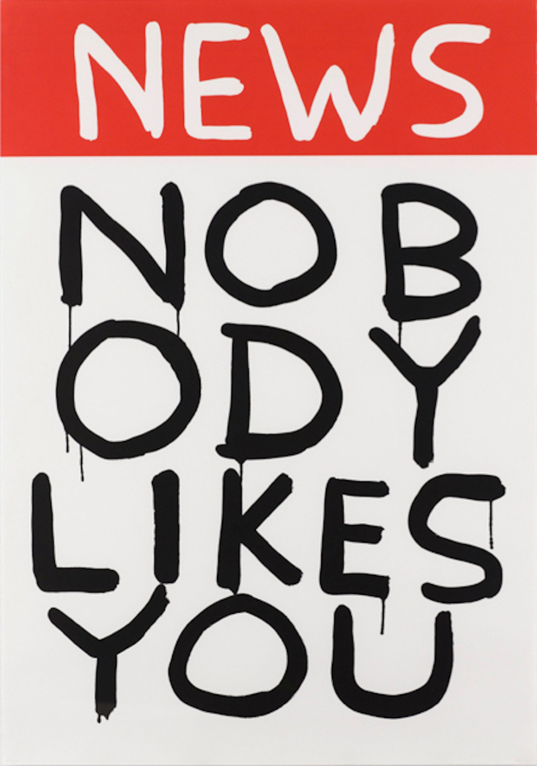 David Shrigley News: Nobody Likes You, Siebdruck, nummeriert, Auflage 100